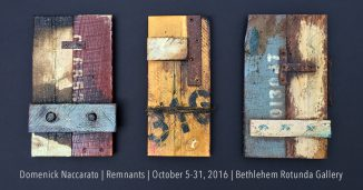 Domenick Naccarato 'Remnants' - Exhibition at the Bethlehem Rotunda Gallery