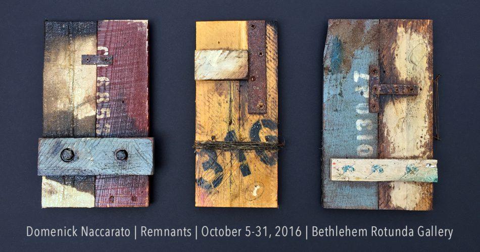 Domenick Naccarato 'Remnants' - Exhibition at the Bethlehem Rotunda Gallery